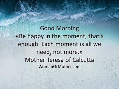Good Morning Be happy in the moment, that's enough