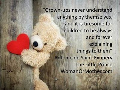 Aphorisms Grown-ups never understand anything by themselves, Antoine de Saint-Exupery, The Little Prince