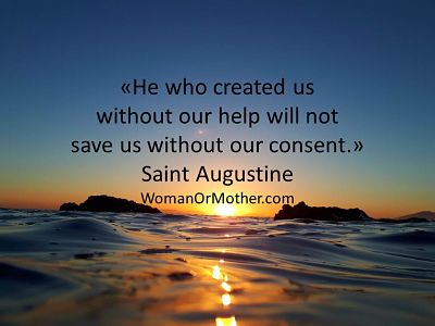 He who created us without our help will not save us without our consent Saint Augustine
