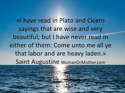I have read in Plato and Cicero sayings that are wise and very beautiful; but Saint Augustine