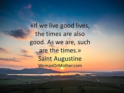 If we live good lives, the times are also good