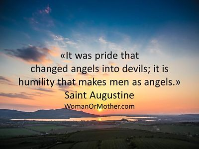 It was pride that changed angels into devils; it is humility that makes men SaintAugustine