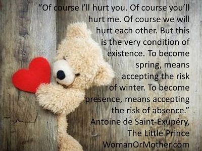 Aphorisms Of course I'll hurt you Of course you'll hurt me Antoine de Saint-Exuperry, The Little Prince