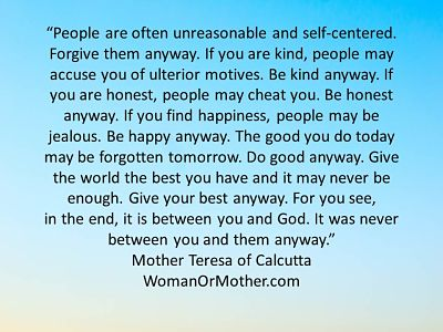 Aphorisms People are often unreasonable and self-centered Mother Teresa of Calcutta