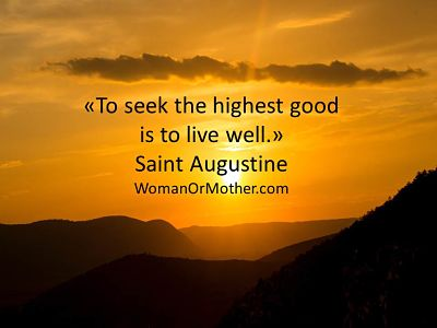To seek the highest good is to live well Saint Augustine