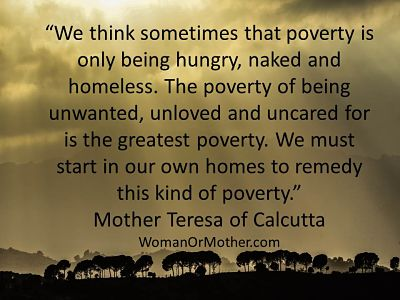Aphorisms We think sometimes that poverty is only being hungry, naked and homeless Mother Teresa of Calcutta