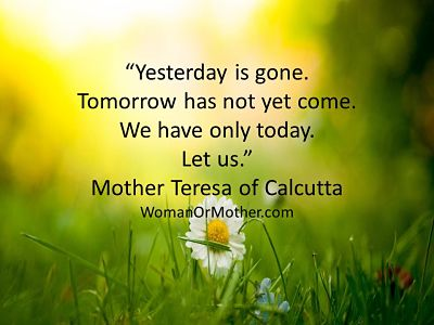 Aphorisms Yesterday is gone Mother Teresa of Calcutta